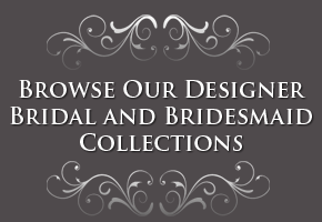 Browse our designer bridal and bridesmaid collections